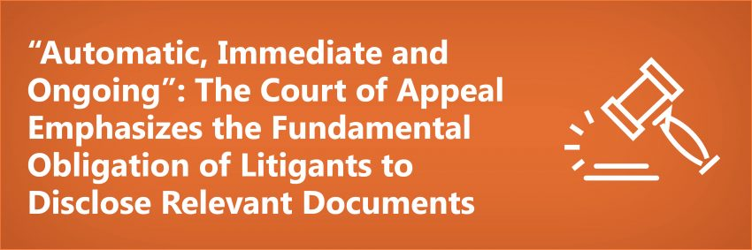 """Automatic, Immediate and Ongoing"": The Court of Appeal Emphasizes the Fundamental Obligation of Litigants to Disclose Relevant Documents"