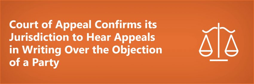 Court of Appeal Confirms its Jurisdiction to Hear Appeals in Writing Over the Objection of a Party