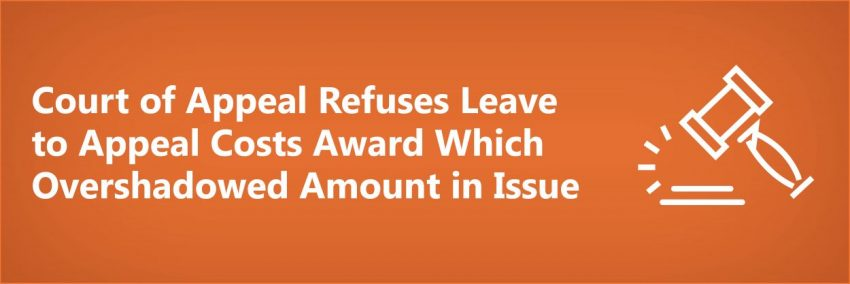 Court of Appeal Refuses Leave to Appeal Costs Award Which Overshadowed Amount in Issue