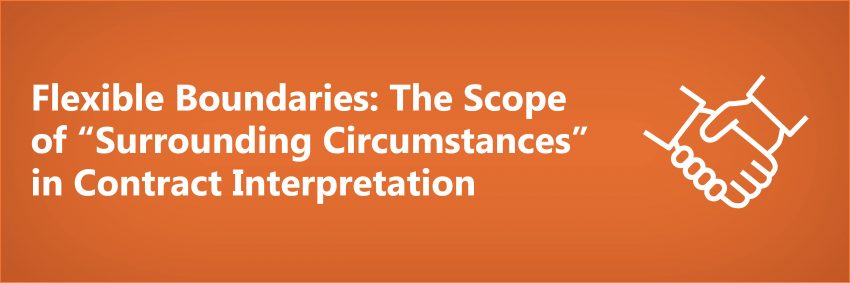 "Flexible Boundaries: The Scope of ""Surrounding Circumstances"" in Contract Interpretation"