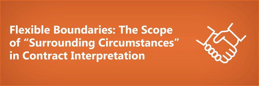 "Flexible Boundaries: The Scope of ""Surrounding Circumstances"" in Contract Interpretation"