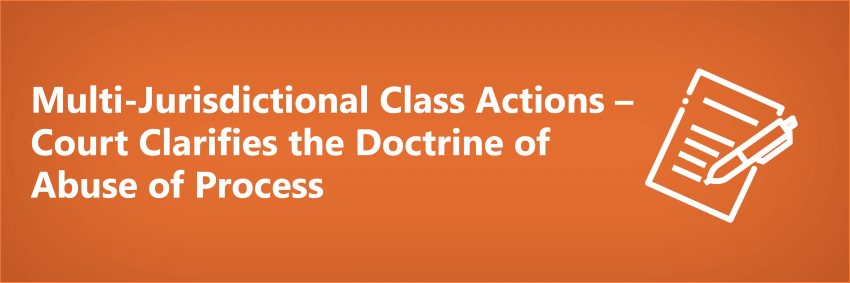 Multi-Jurisdictional Class Actions – Court Clarifies the Doctrine of Abuse of Process
