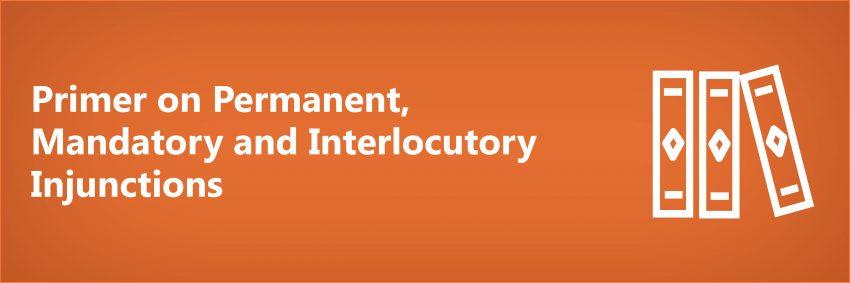 Primer on Permanent, Mandatory and Interlocutory Injunctions