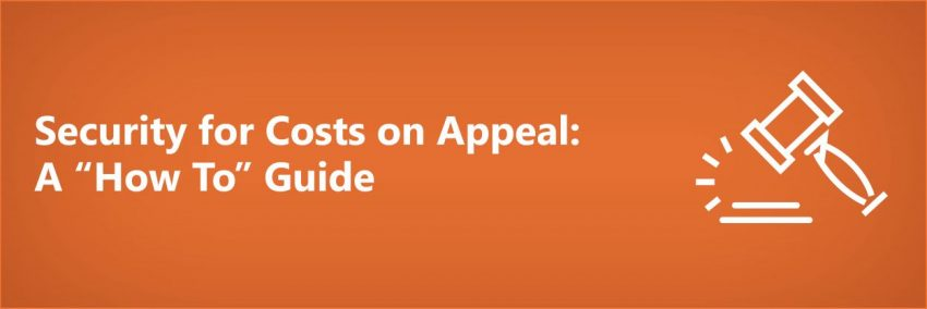 "Security for Costs on Appeal: A ""How To"" Guide"