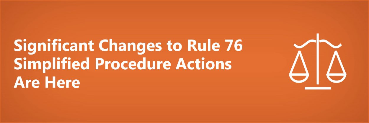 Significant Changes to Rule 76 Simplified Procedure Actions Are Here