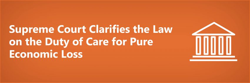 Supreme Court Clarifies the Law on the Duty of Care for Pure Economic Loss