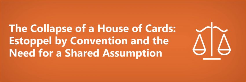 The Collapse of a House of Cards: Estoppel by Convention and the Need for a Shared Assumption