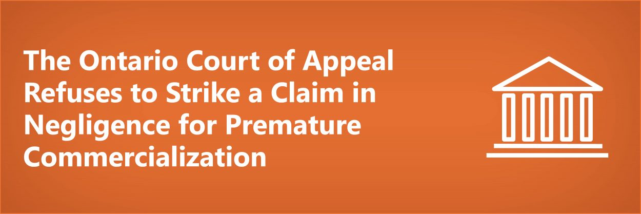The Ontario Court of Appeal Refuses to Strike a Claim in Negligence for Premature Commercialization